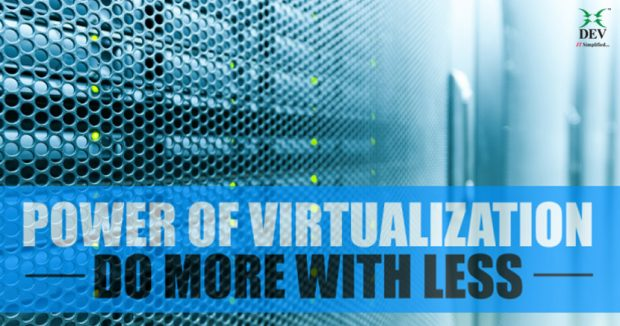 Power of Virtualization: Do More With Less