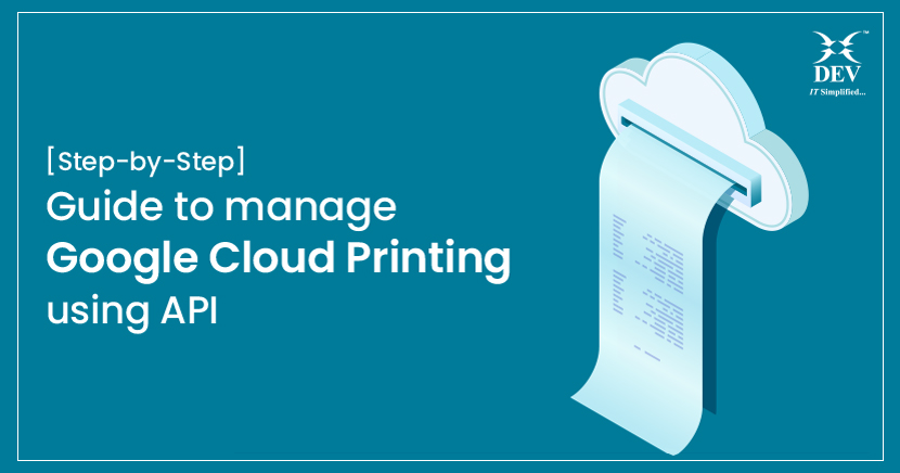 Step-by-Step Guide to Manage Cloud Printing: Google Cloud Print using API